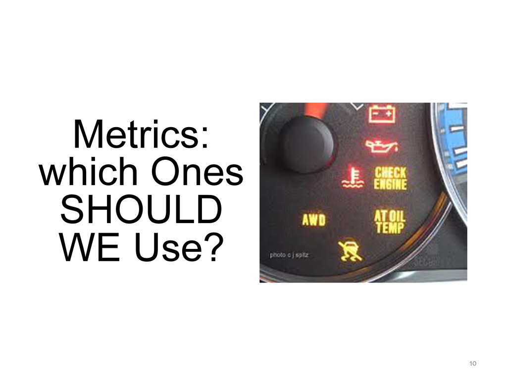 10  Metrics: which Ones SHOULD WE Use?