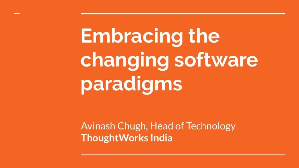 Embracing the changing software paradigms Avina...