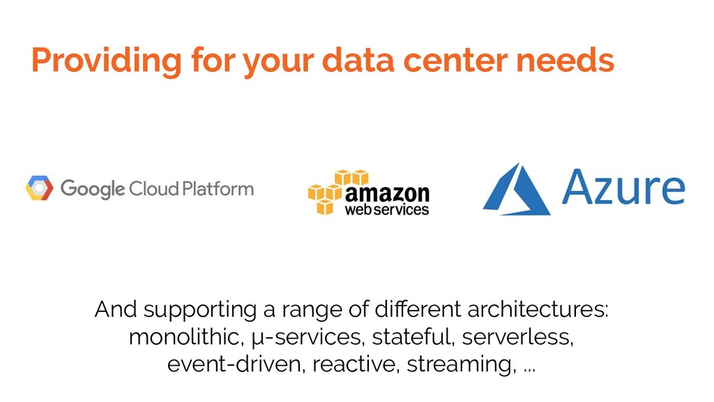 Providing for your data center needs And suppor...