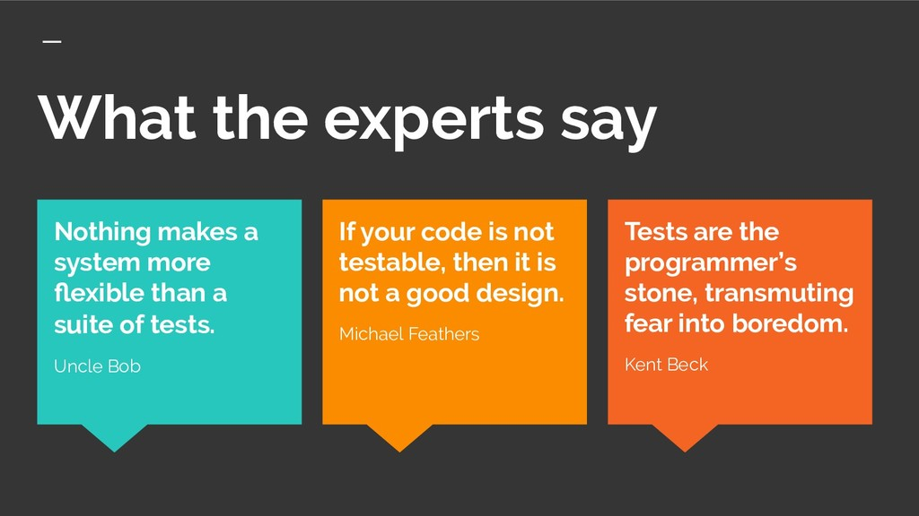 What the experts say Tests are the programmer's...