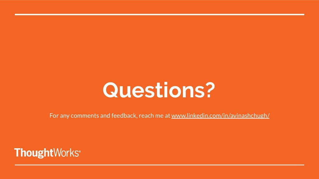Questions? For any comments and feedback, reach...