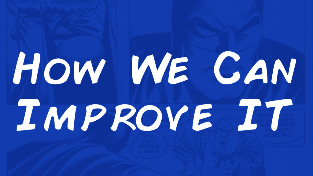 How We Can Improve IT
