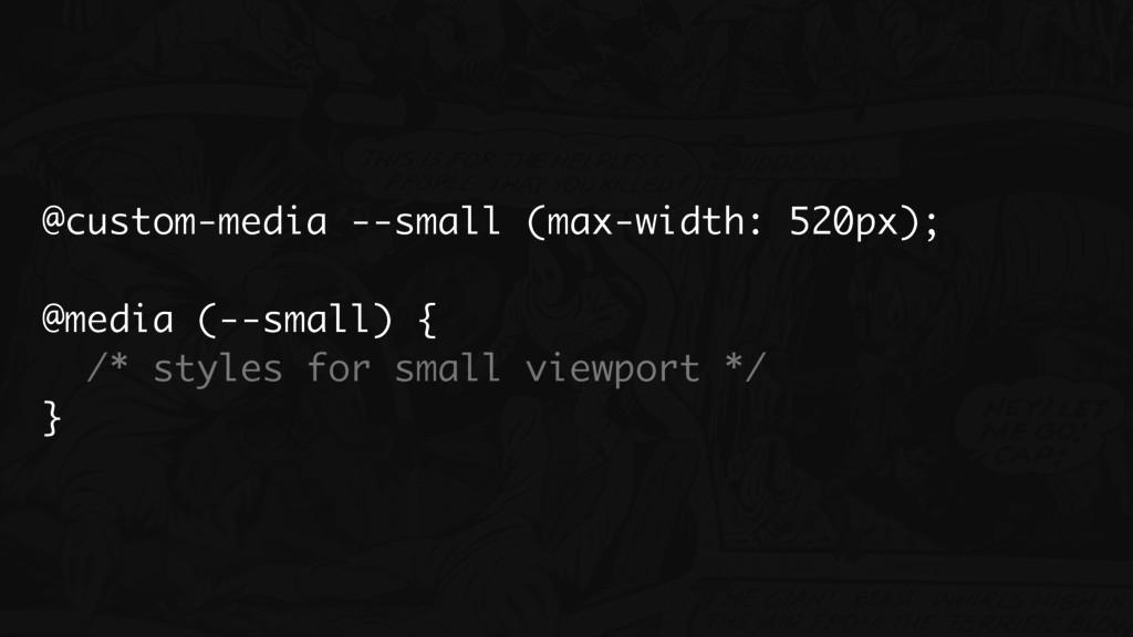 @custom-media --small (max-width: 520px); @medi...