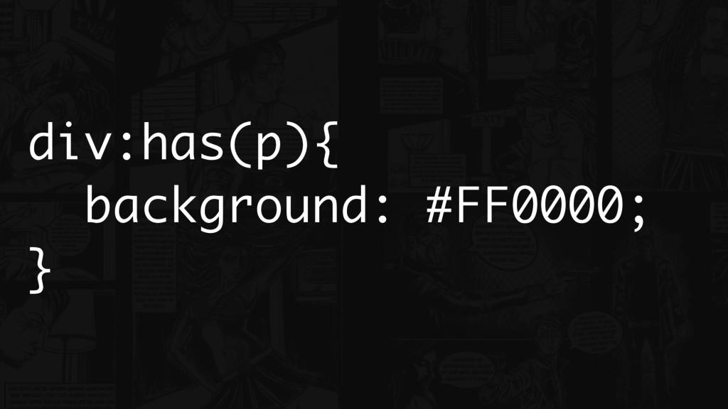 div:has(p){ background: #FF0000; }