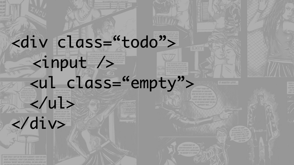 "<div class=""todo""> <input /> <ul class=""empty"">..."