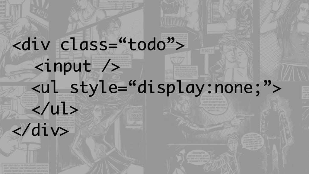 "<div class=""todo""> <input /> <ul style=""display..."