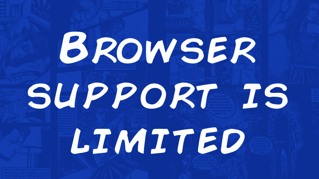 Browser support is limited