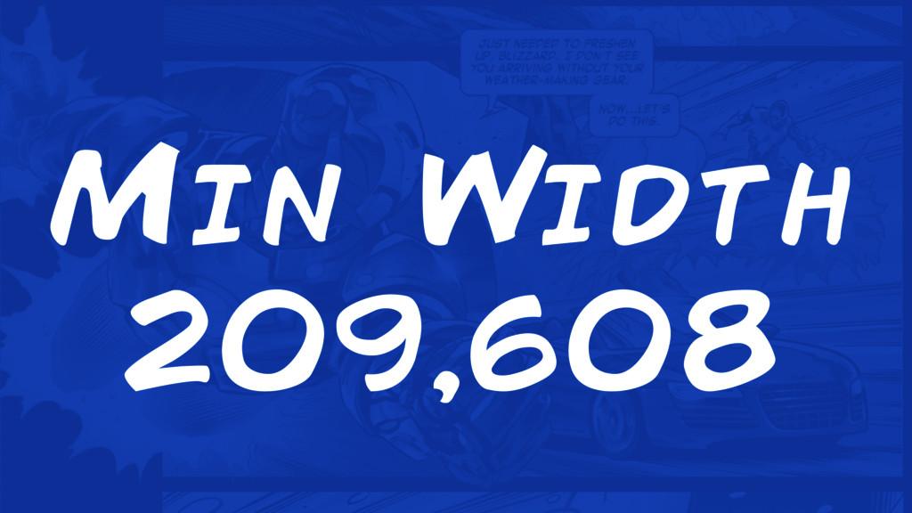 Min Width 209,608