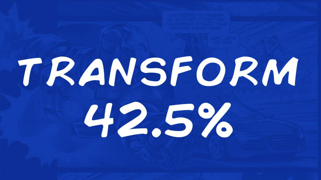transform 42.5%