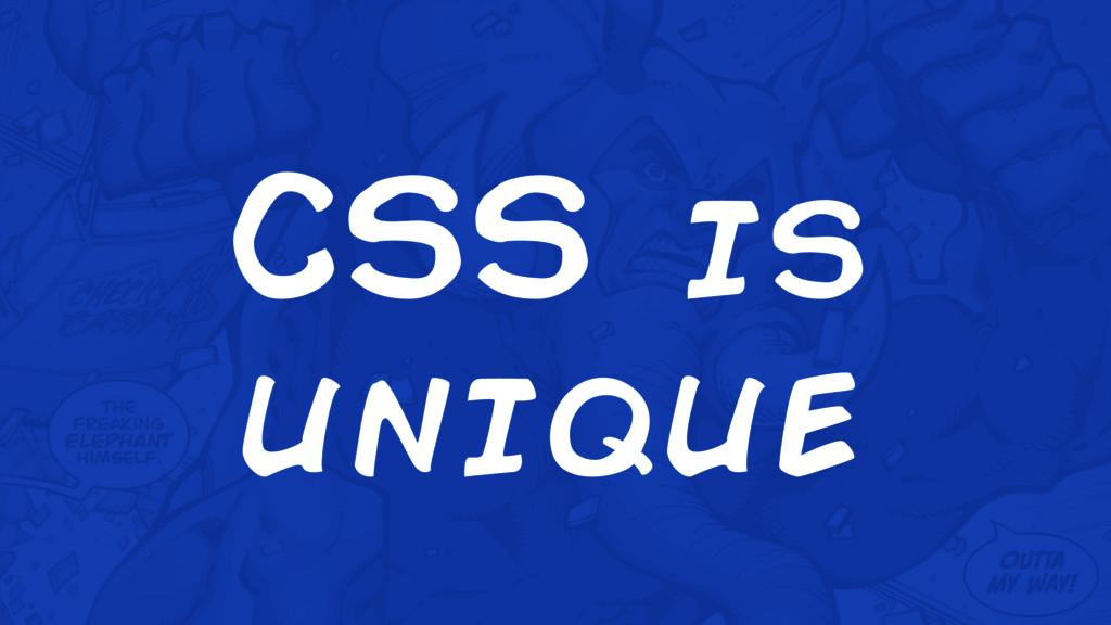 CSS is unique