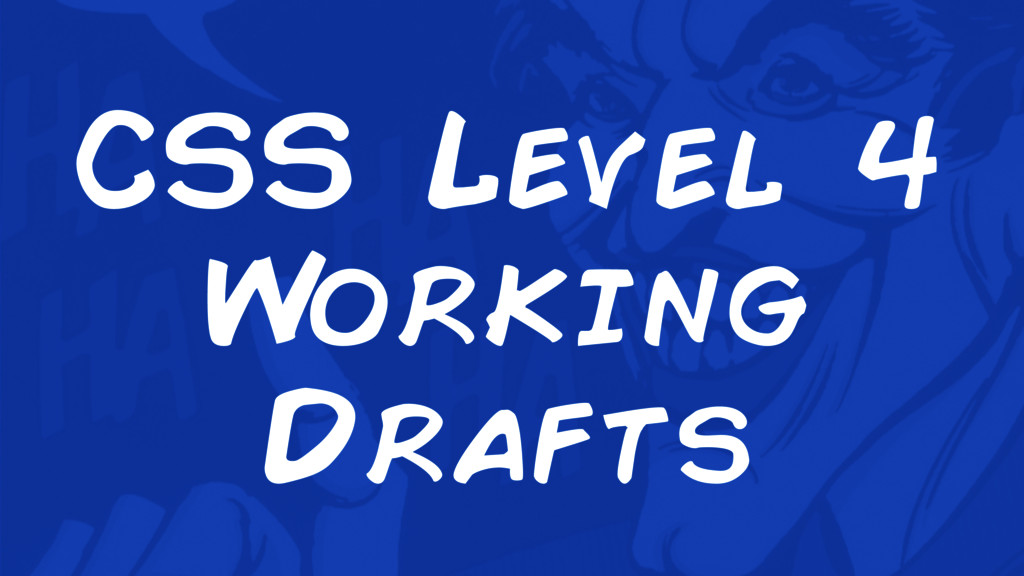 CSS Level 4 W orking Drafts