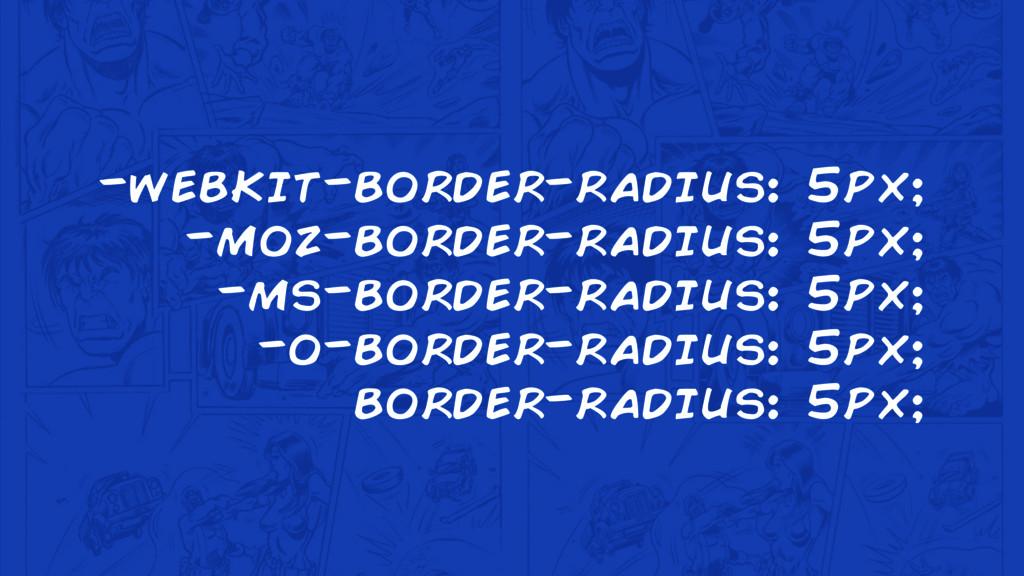 -webkit-border-radius: 5px; -moz-border-radius:...