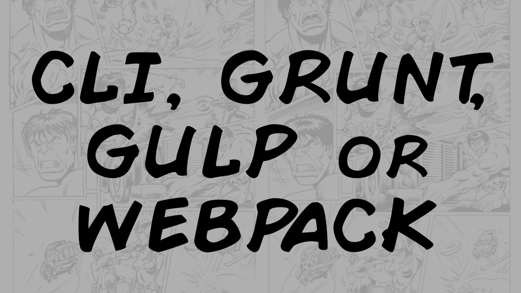 CLI, GRUNT , GULP or WEBP ACK