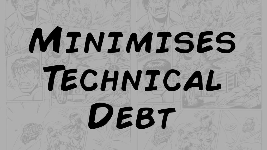Minimises T echnical Debt