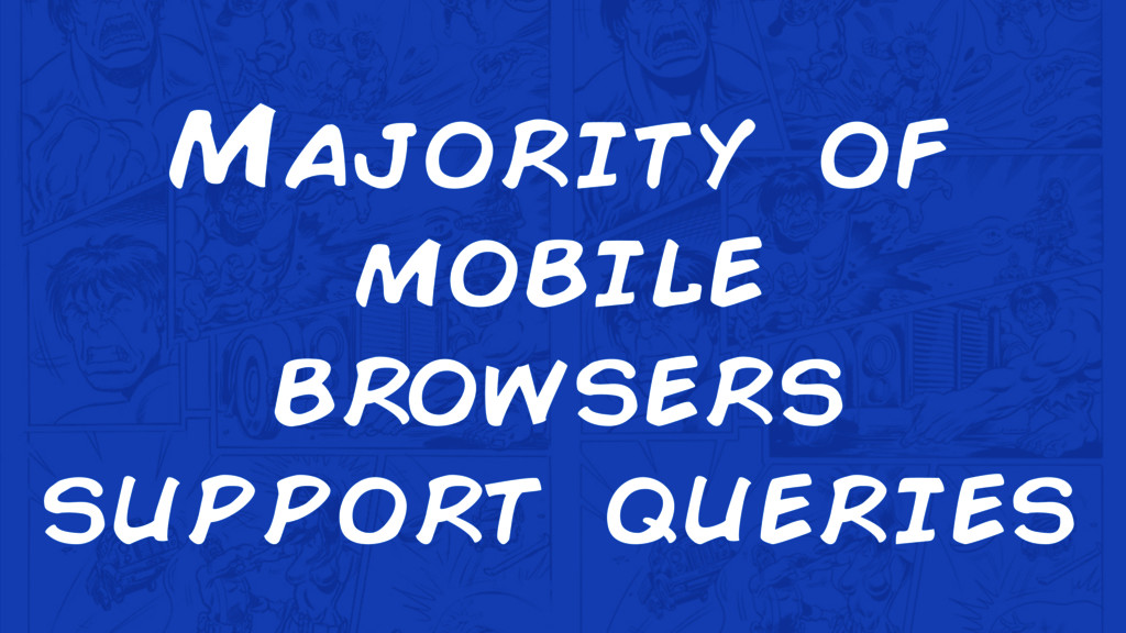 Majority of mobile browsers support queries