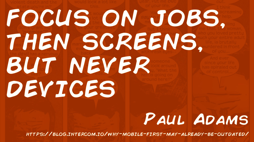 FOCUS ON JOBS, THEN SCREENS, BUT NEVER DEVICES ...