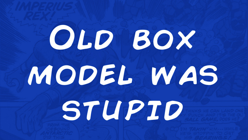 Old box model was stupid