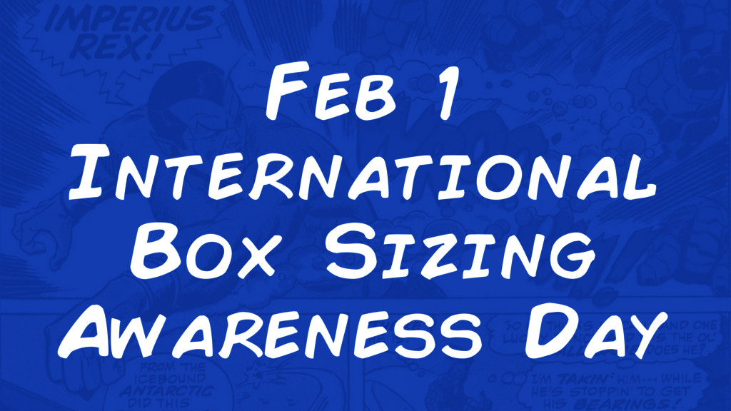 Feb 1 International Box Sizing Awareness Day