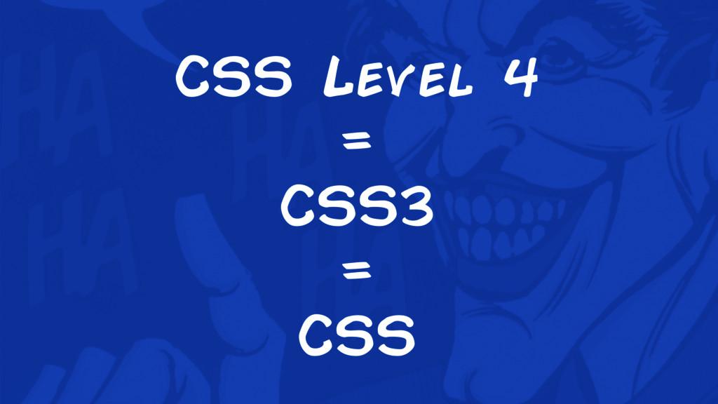 CSS Level 4 = CSS3 = CSS