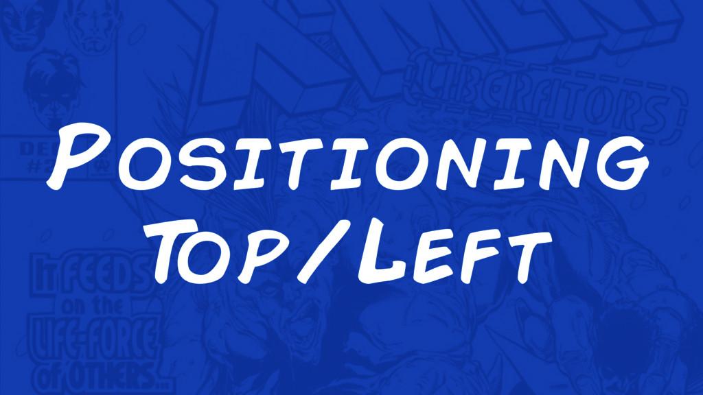 Positioning T op/Left