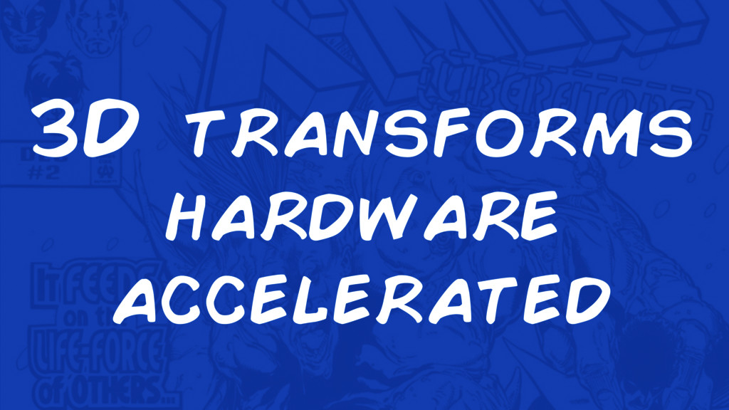 3D transforms hardware accelerated
