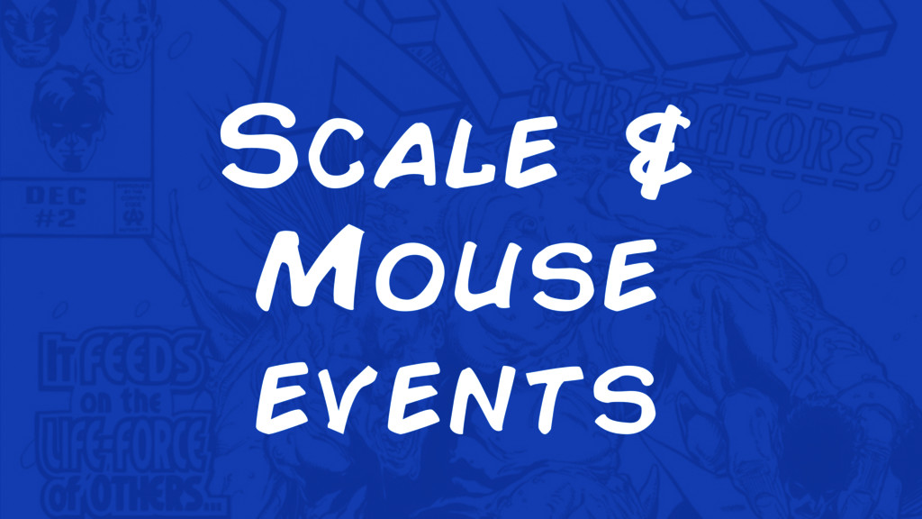 Scale & Mouse events