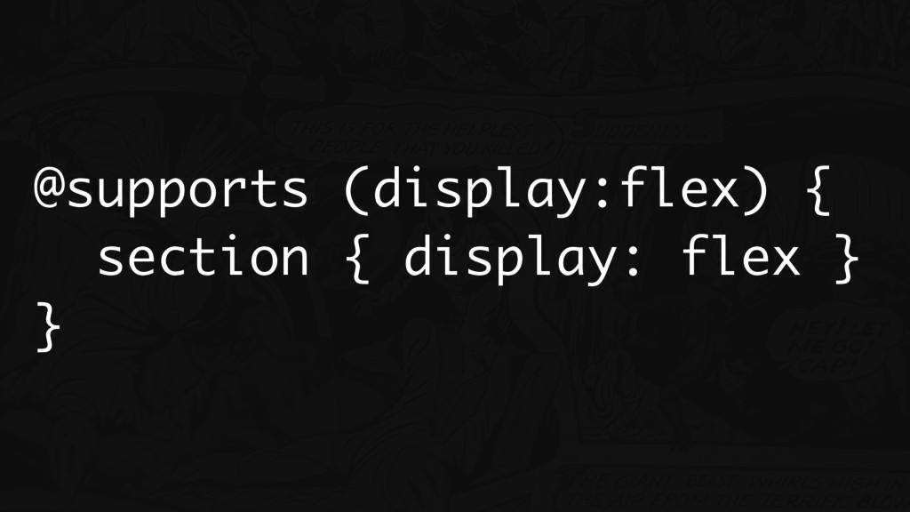 @supports (display:flex) { section { display: f...