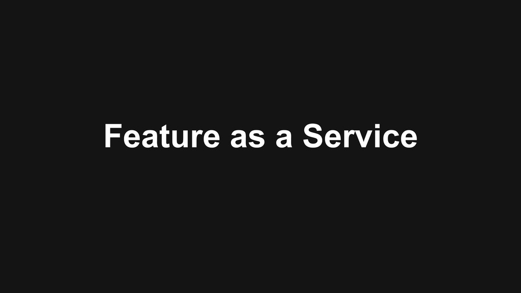 Feature as a Service