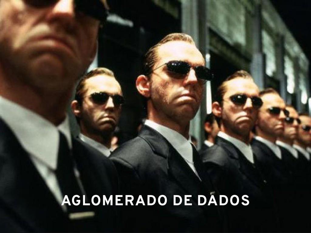 AGLOMERADO DE DADOS AGLOMERADO DE DADOS
