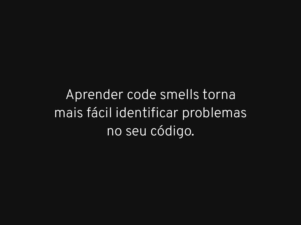 Aprender code smells torna mais fácil identifica...