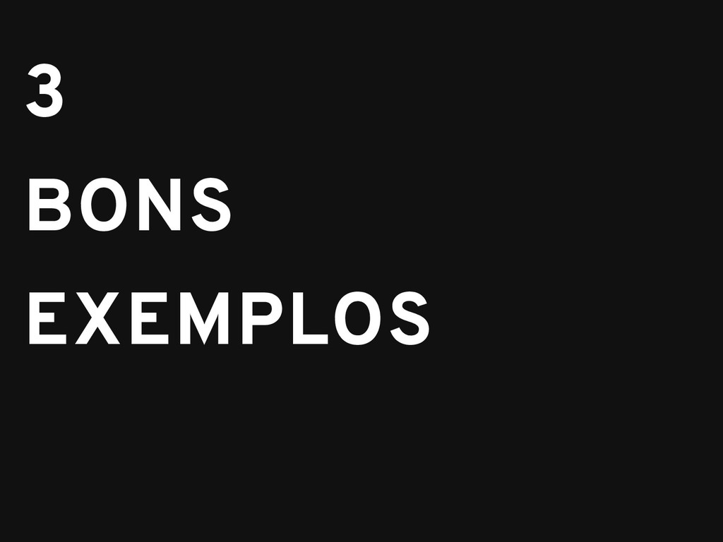 3 3 BONS BONS EXEMPLOS EXEMPLOS