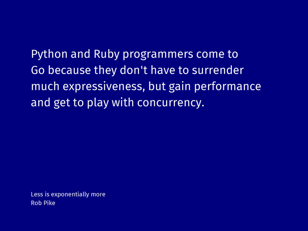 Python and Ruby programmers come to Go because ...