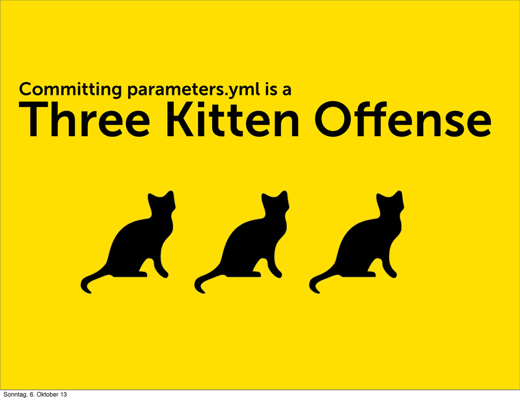 Committing parameters.yml is a Three Kitten Offe...