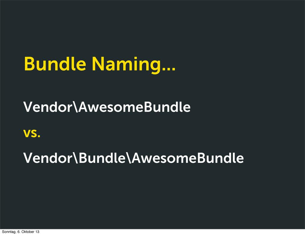 Bundle Naming... Vendor\AwesomeBundle vs. Vendo...