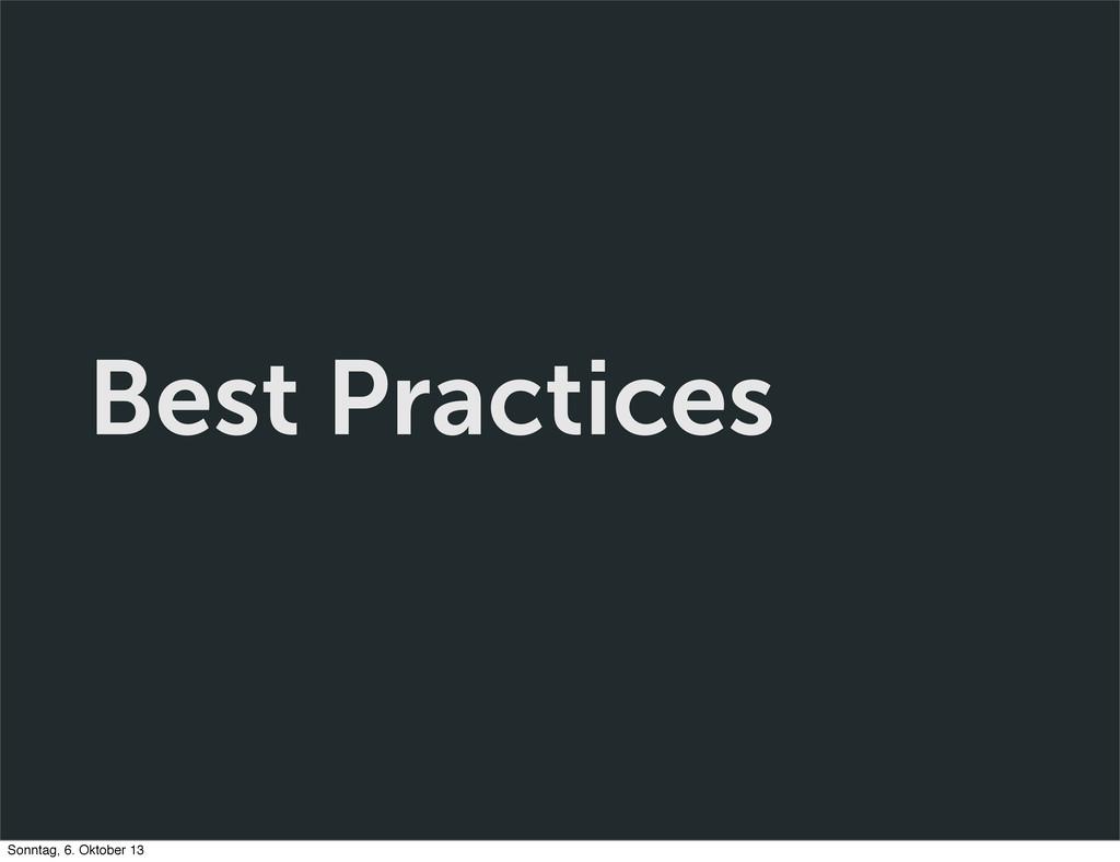 Best Practices Sonntag, 6. Oktober 13