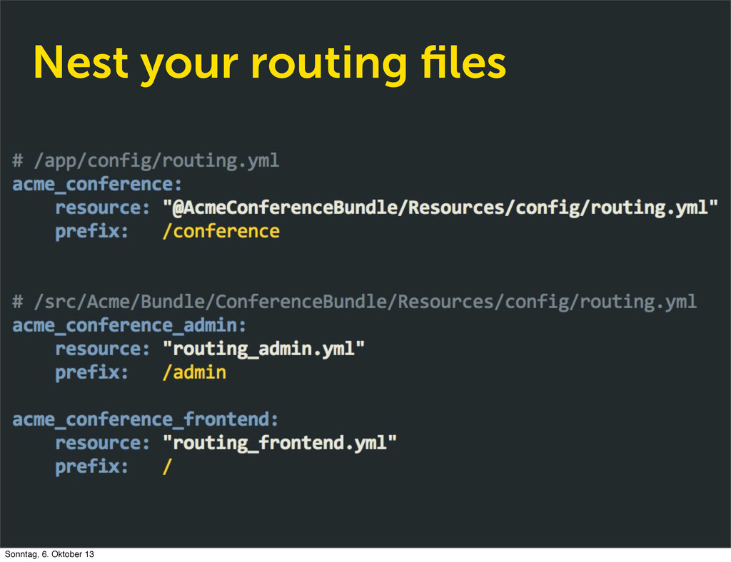 Nest your routing files Sonntag, 6. Oktober 13