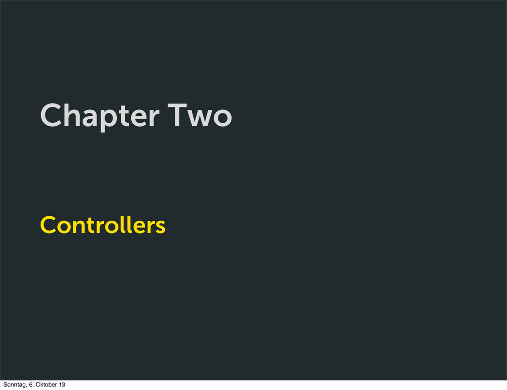 Chapter Two Controllers Sonntag, 6. Oktober 13