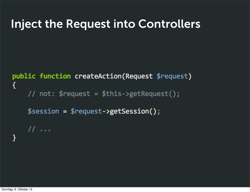 Inject the Request into Controllers Sonntag, 6....