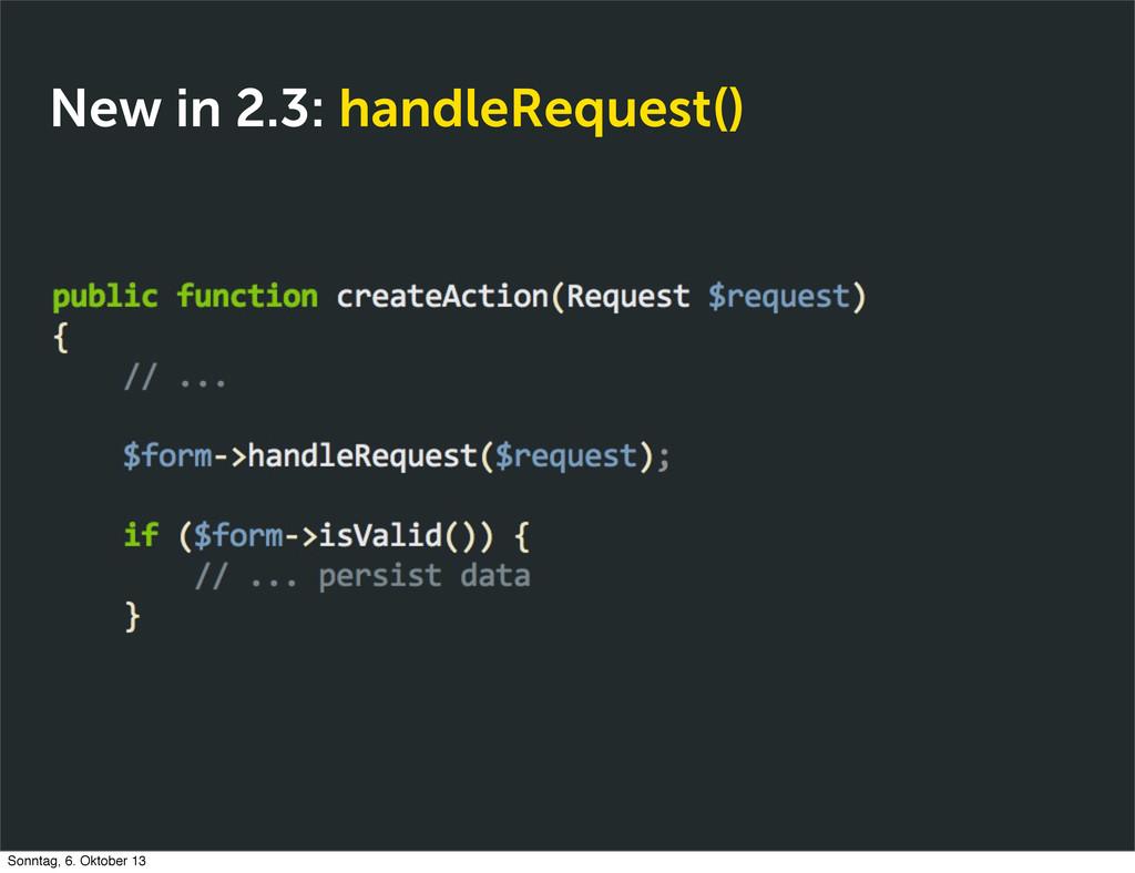New in 2.3: handleRequest() Sonntag, 6. Oktober...