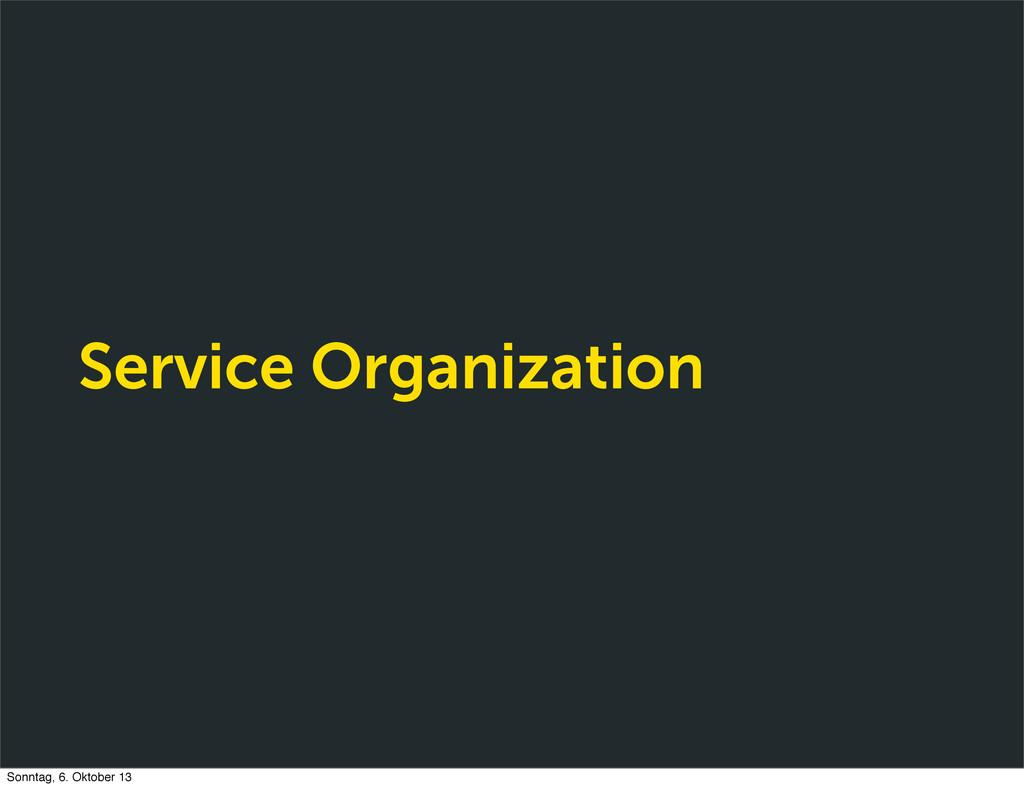 Service Organization Sonntag, 6. Oktober 13
