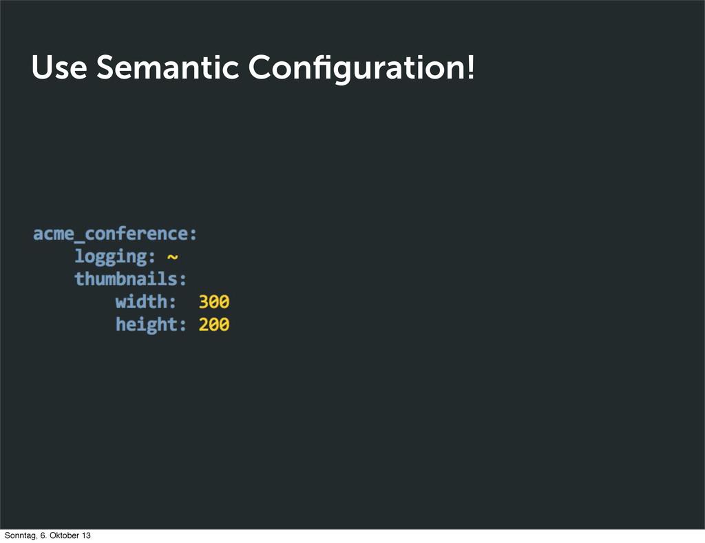 Use Semantic Configuration! Sonntag, 6. Oktober ...