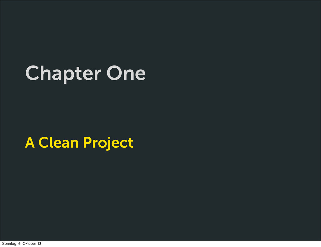 Chapter One A Clean Project Sonntag, 6. Oktober...