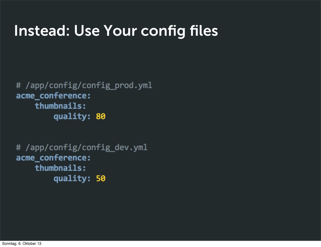 Instead: Use Your config files Sonntag, 6. Oktobe...