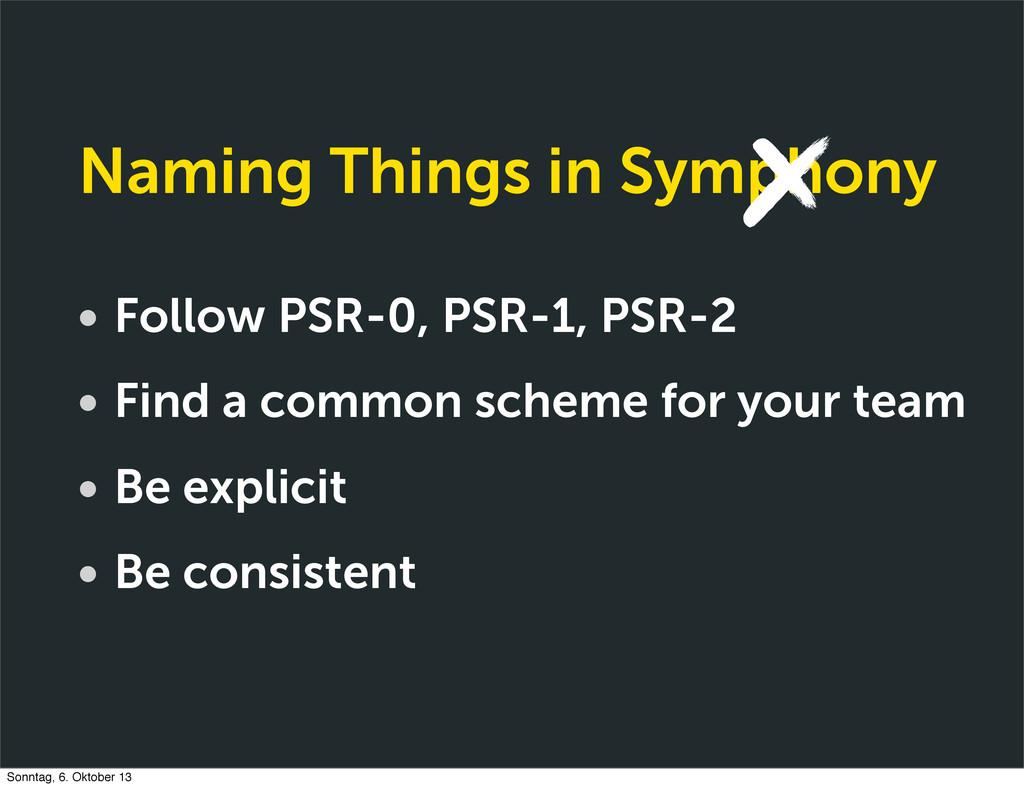 Naming Things in Symphony • Follow PSR-0, PSR-1...