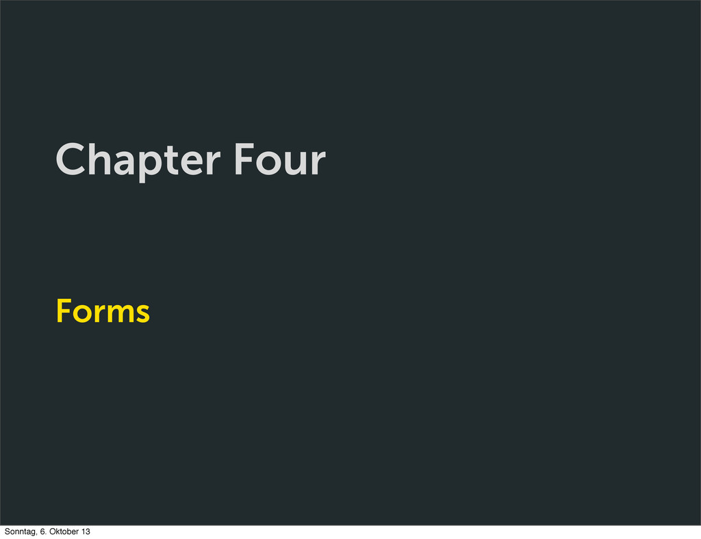 Chapter Four Forms Sonntag, 6. Oktober 13
