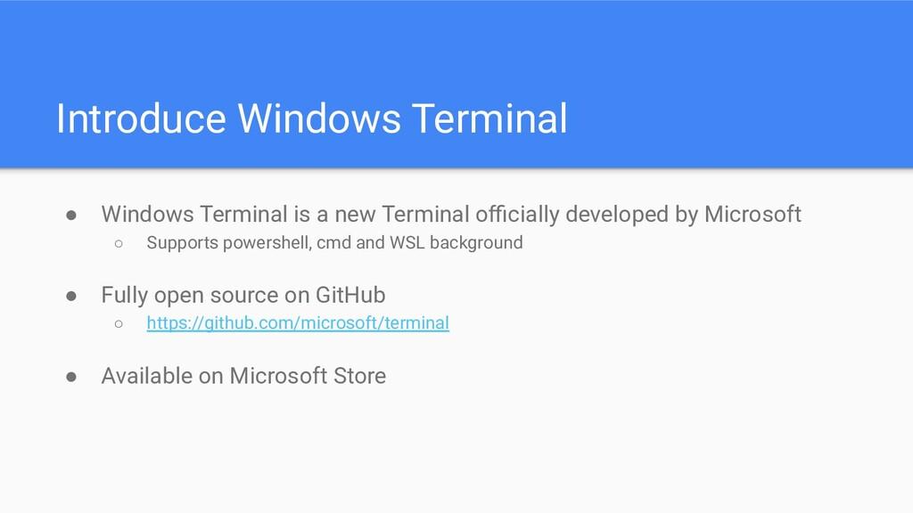 Introduce Windows Terminal ● Windows Terminal i...