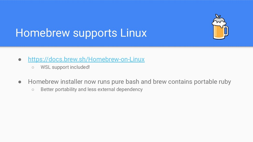 Homebrew supports Linux ● https://docs.brew.sh/...