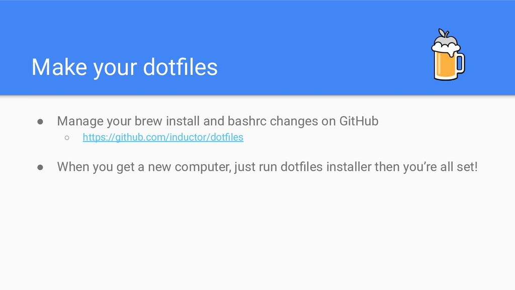 Make your dotfiles ● Manage your brew install an...