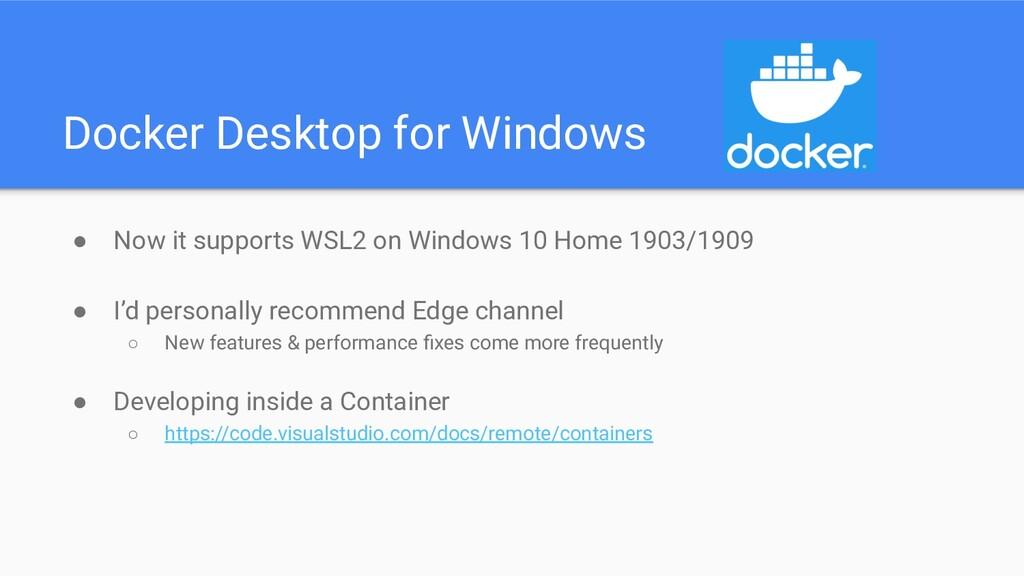 Docker Desktop for Windows ● Now it supports WS...