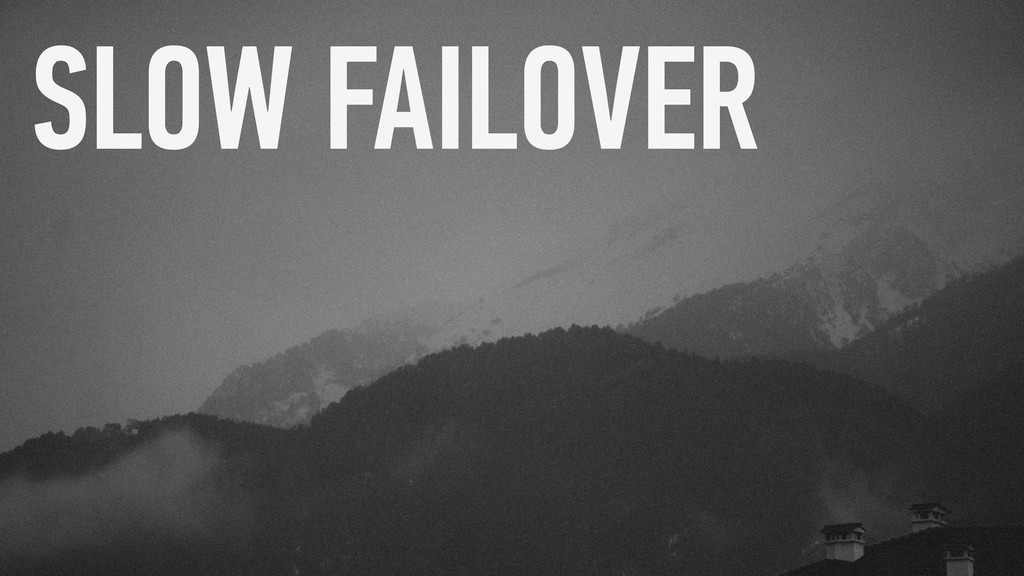 SLOW FAILOVER